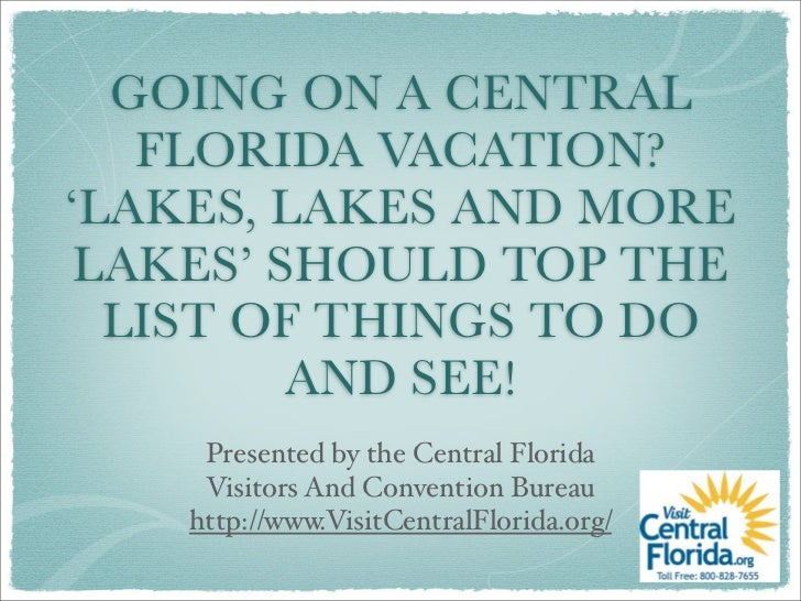 GOING ON A CENTRAL   FLORIDA VACATION?'LAKES, LAKES AND MORE LAKES' SHOULD TOP THE  LIST OF THINGS TO DO         AND SEE! ...