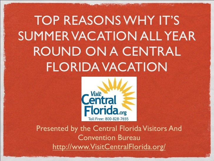 TOP REASONS WHY IT'SSUMMER VACATION ALL YEAR  ROUND ON A CENTRAL    FLORIDA VACATION  Presented by the Central Florida Vis...