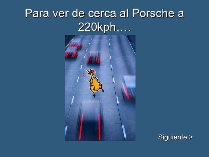 Para ver de cerca al Porsche a 220kph…. Siguiente >