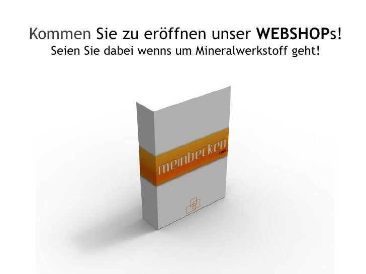 Kommen Sie zu eröffnen unser WEBSHOPs!<br />Seien Sie dabei wenns um Mineralwerkstoff geht!<br />