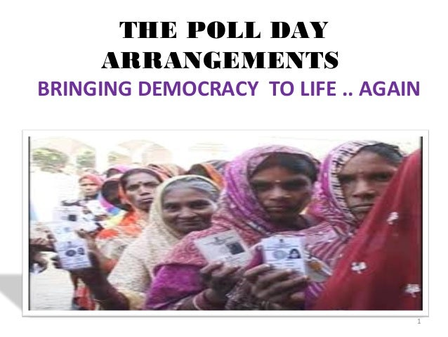 THE POLL DAY ARRANGEMENTS BRINGING DEMOCRACY TO LIFE .. AGAIN BY –NEERAJ BHARATI ADDL.CEO  1