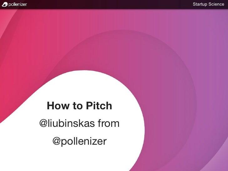 Startup Science How to Pitch@liubinskas from  @pollenizer