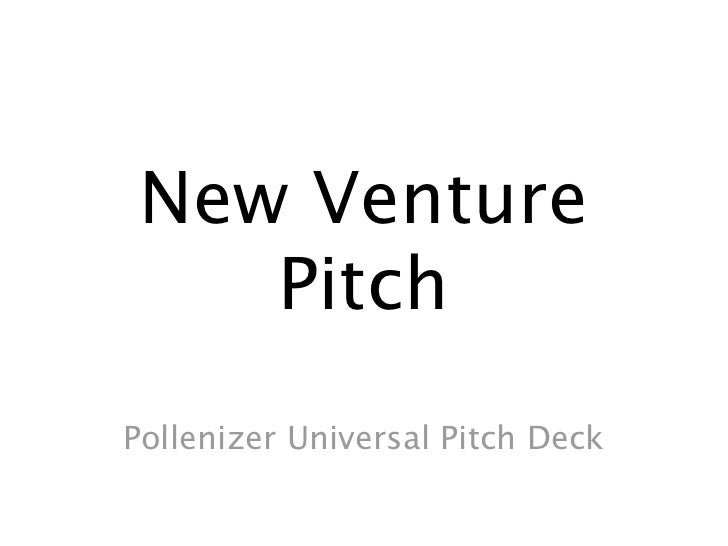 New Venture    PitchPollenizer Universal Pitch Deck