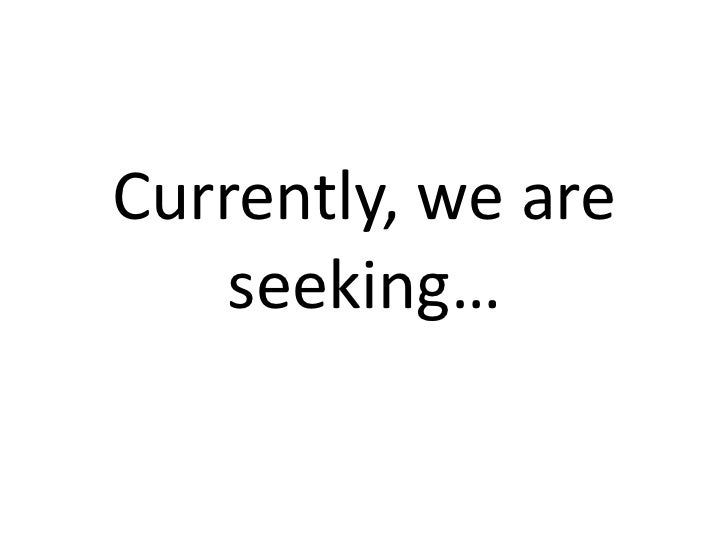 Currently,