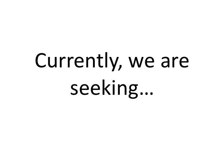 Currently,weare    seeking…