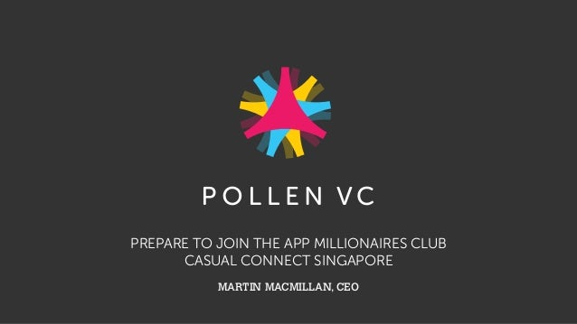 PREPARE TO JOIN THE APP MILLIONAIRES CLUB CASUAL CONNECT SINGAPORE MARTIN MACMILLAN, CEO