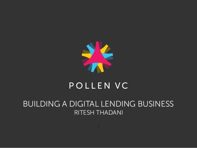 BUILDING A DIGITAL LENDING BUSINESS RITESH THADANI 1