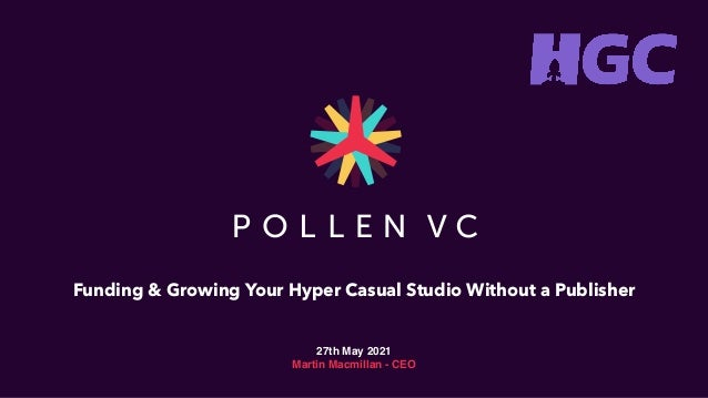 Funding & Growing Your Hyper Casual Studio Without a Publisher   27th May 202 1  Martin Macmillan - CEO