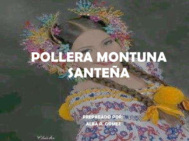POLLERA MONTUNA SANTEÑA PREPARADO POR:  ALBA R. GOMEZ