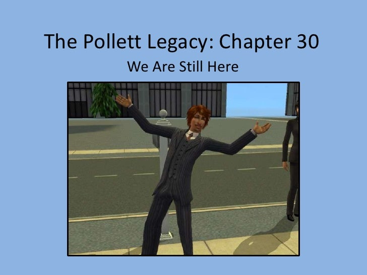 The Pollett Legacy: Chapter 30<br />We Are Still Here<br />