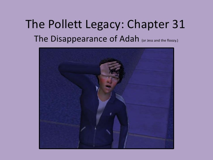 The Pollett Legacy: Chapter 31<br />The Disappearance of Adah(or Jess and the floozy.)<br />