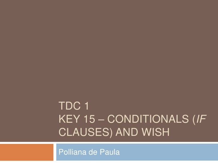 TDC 1KEY 15 – CONDITIONALS (IFCLAUSES) AND WISHPolliana de Paula