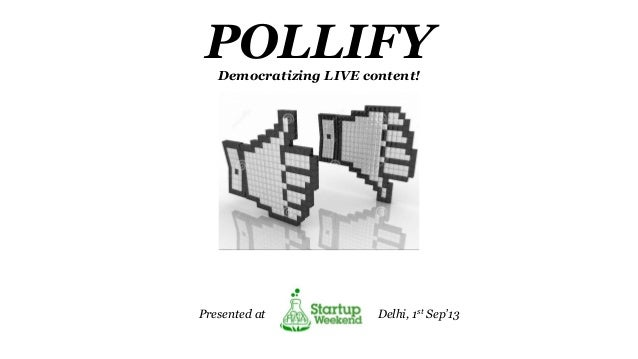 POLLIFYDemocratizing LIVE content! Presented at Delhi, 1st Sep'13
