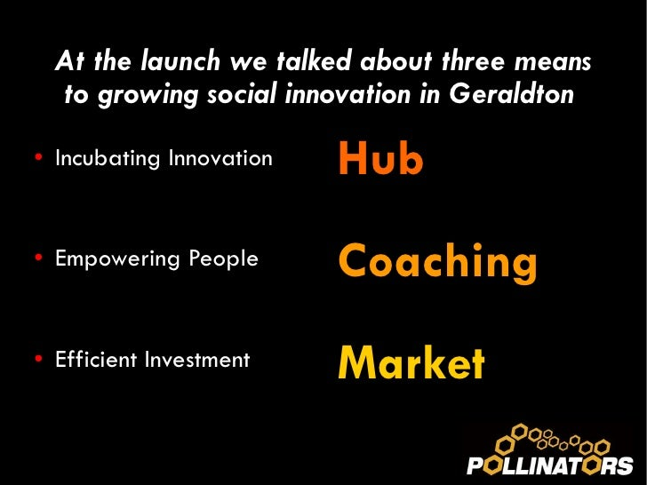At the launch we talked about three means to growing social innovation in Geraldton  <ul><li>Incubating Innovation </li></...