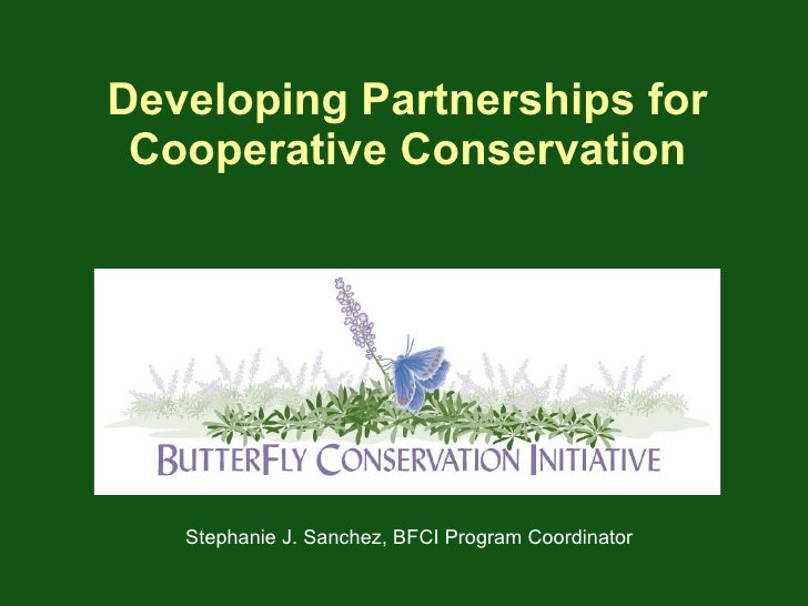 Developing Partnerships for Cooperative Conservation Stephanie J. Sanchez, BFCI Program Coordinator
