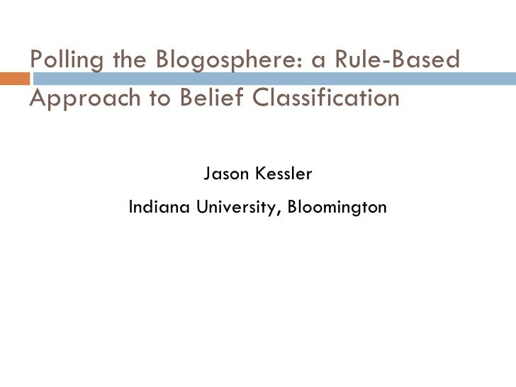 Polling the Blogosphere: a Rule-Based Approach to Belief Classification Jason Kessler Indiana University, Bloomington
