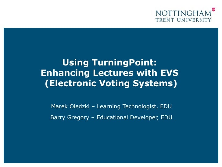 Using TurningPoint:  Enhancing Lectures with EVS  (Electronic Voting Systems) Marek Oledzki – Learning Technologist, EDU B...