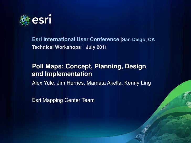 Poll Maps: Concept, Planning, Design and Implementation<br />Alex Yule, Jim Herries, Mamata Akella, Kenny Ling<br />Esri M...
