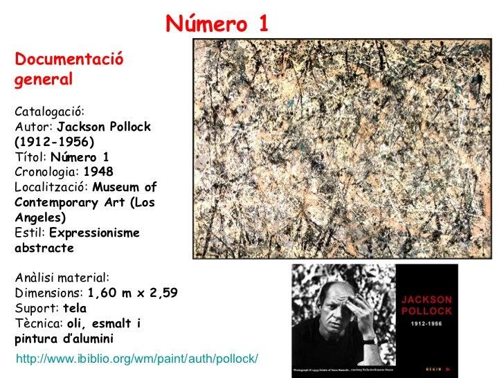 Número 1DocumentaciógeneralCatalogació:Autor: Jackson Pollock(1912-1956)Títol: Número 1Cronologia: 1948Localització: Museu...