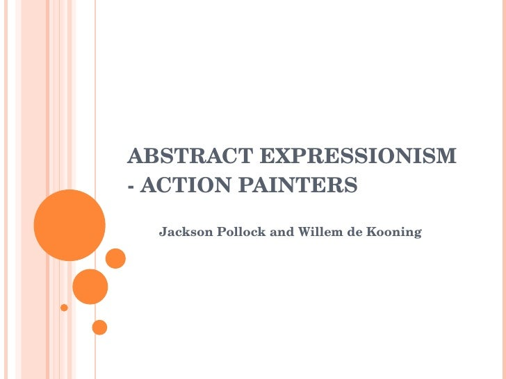 ABSTRACT EXPRESSIONISM - ACTION PAINTERS Jackson Pollock and Willem de Kooning
