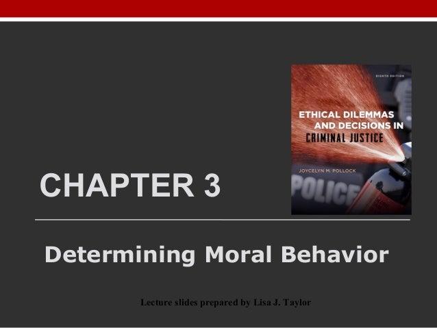 CHAPTER 3 Determining Moral Behavior Lecture slides prepared by Lisa J. Taylor