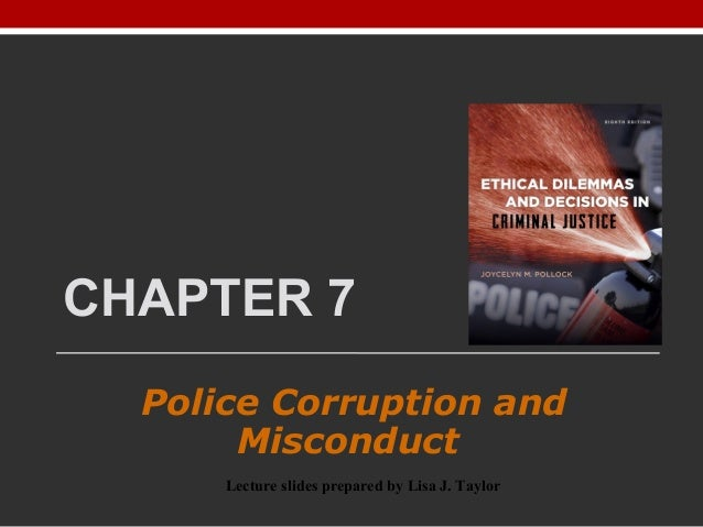 CHAPTER 7 Police Corruption and Misconduct Lecture slides prepared by Lisa J. Taylor