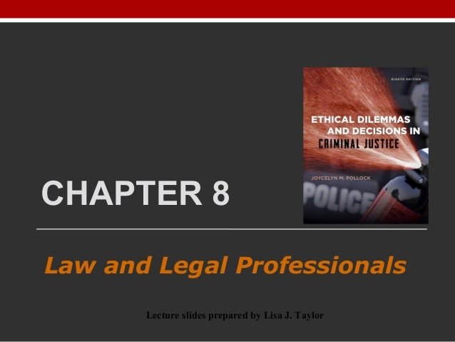 CHAPTER 8 Law and Legal Professionals Lecture slides prepared by Lisa J. Taylor