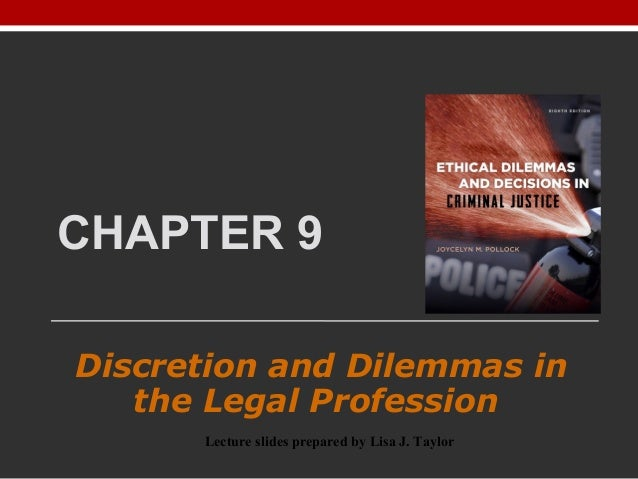 CHAPTER 9 Discretion and Dilemmas in the Legal Profession Lecture slides prepared by Lisa J. Taylor