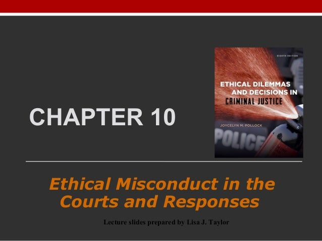 CHAPTER 10 Ethical Misconduct in the Courts and Responses Lecture slides prepared by Lisa J. Taylor