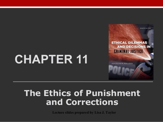CHAPTER 11 The Ethics of Punishment and Corrections Lecture slides prepared by Lisa J. Taylor