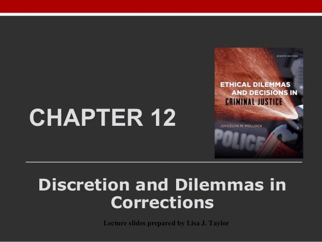 CHAPTER 12 Discretion and Dilemmas in Corrections Lecture slides prepared by Lisa J. Taylor