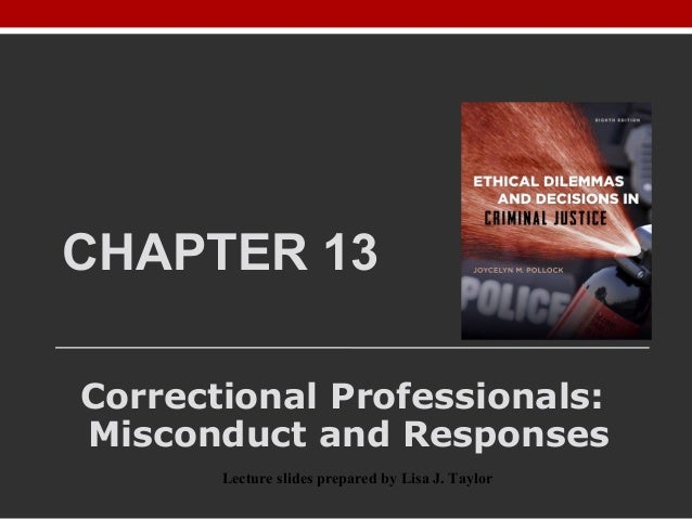 CHAPTER 13 Correctional Professionals: Misconduct and Responses Lecture slides prepared by Lisa J. Taylor