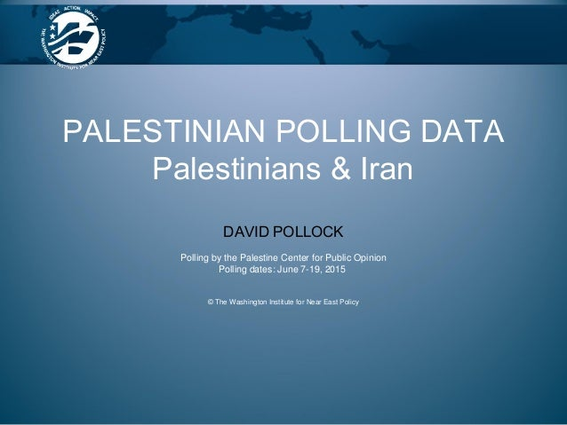 DAVID POLLOCK Polling by the Palestine Center for Public Opinion Polling dates: June 7-19, 2015 © The Washington Institute...