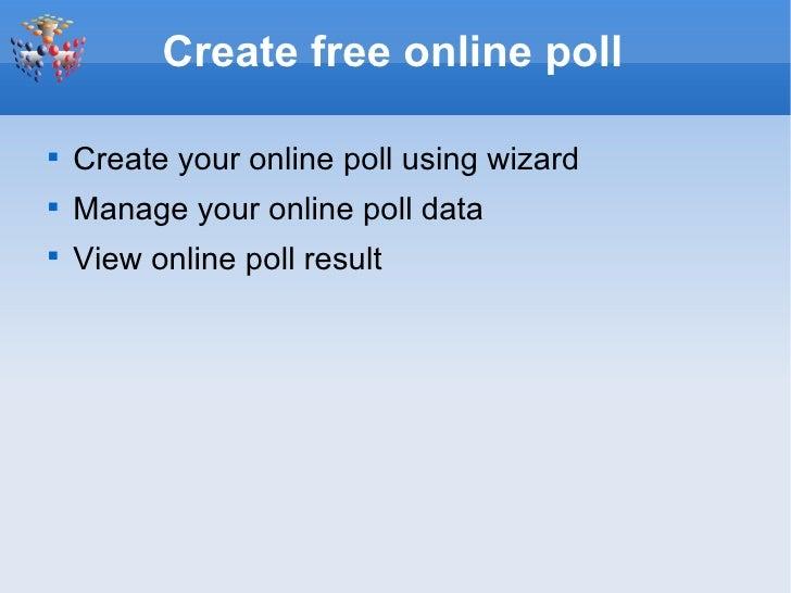 Create free online poll <ul><li>Create your online poll using wizard </li></ul><ul><li>Manage your online poll data </li><...