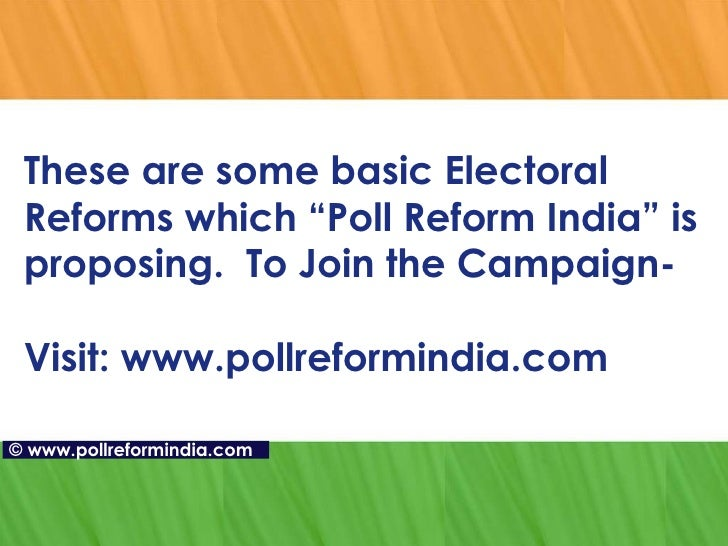 essay on electoral reforms in india Jan 9, 2018 electoral reform in britain was initiated by the reform act of 1867 and consequently first past the post was chosen as the best solution this essay is trying to establish whether this voting system is still fit-for-purpose and whether there is a chance that it may be changed to a more proportional electoral system.