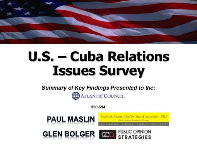 U.S. – Cuba Relations Issues Survey Summary of Key Findings Presented to the:  320-594