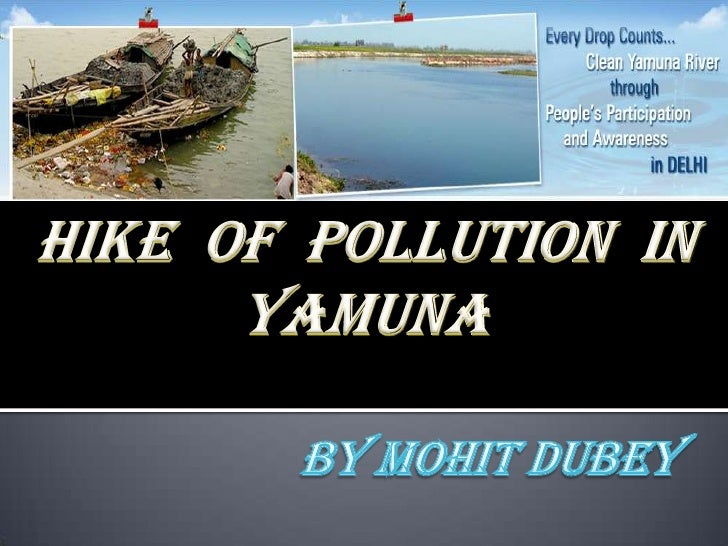HIKE  OF  POLLUTION  IN      YAMUNA<br />BY MOHIT DUBEY<br />