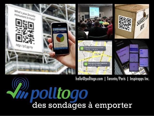 +des sondages à emporterhello@polltogo.com | Toronto/Paris | Inspirapps Inc.
