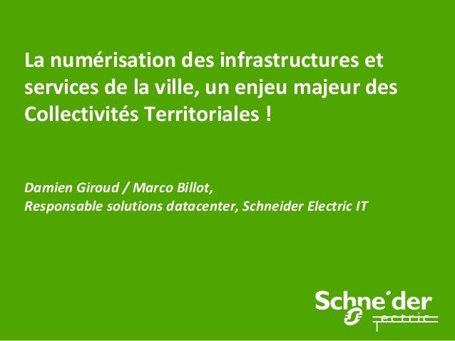 La numérisation des infrastructures etservices de la ville, un enjeu majeur desCollectivités Territoriales !Damien Giroud ...