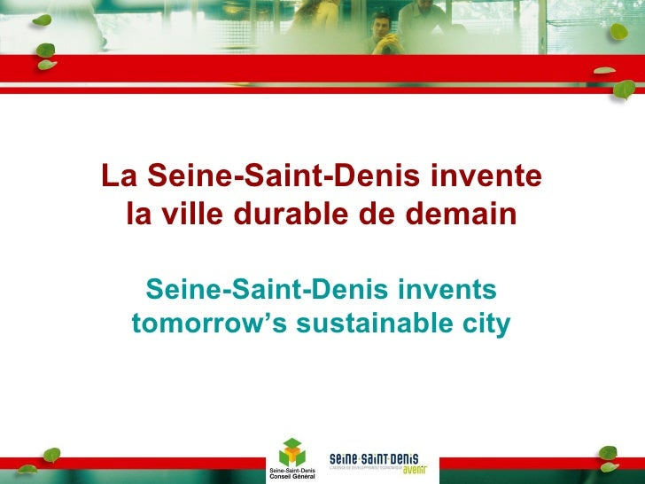La Seine-Saint-Denis invente la ville durable de demain Seine-Saint-Denis invents tomorrow's sustainable city