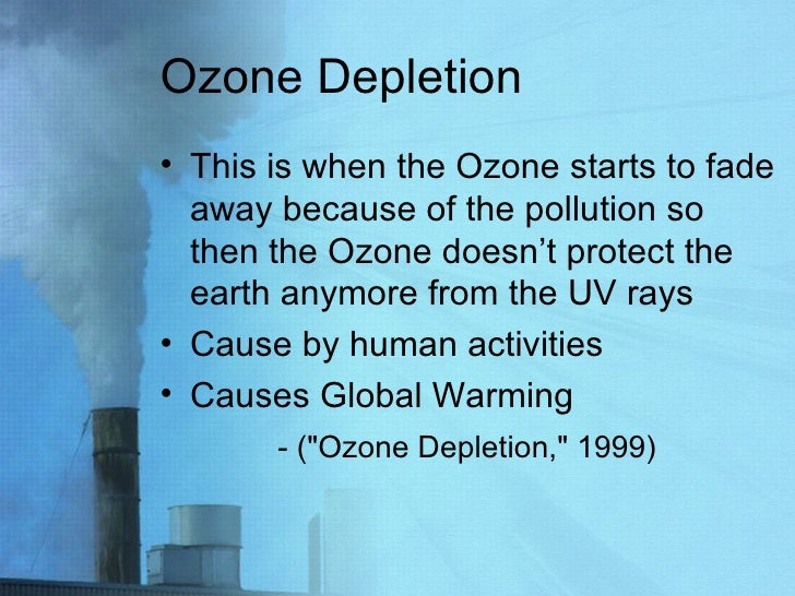 Ozone Depletion <ul><li>This is when the Ozone starts to fade away because of the pollution so then the Ozone doesn't prot...