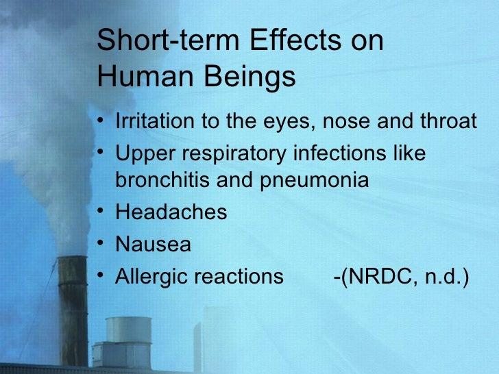 Short-term Effects on Human Beings <ul><li>Irritation to the eyes, nose and throat </li></ul><ul><li>Upper respiratory inf...