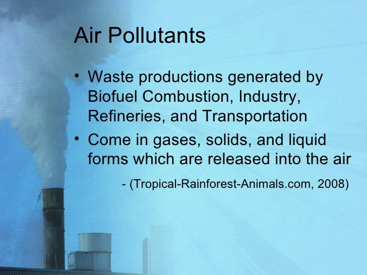 Air Pollutants <ul><li>Waste productions generated by Biofuel Combustion, Industry, Refineries, and Transportation </li></...