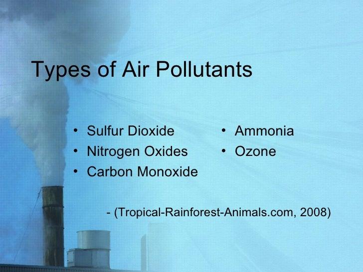 Types of Air Pollutants <ul><li>Sulfur Dioxide </li></ul><ul><li>Nitrogen Oxides </li></ul><ul><li>Carbon Monoxide </li></...