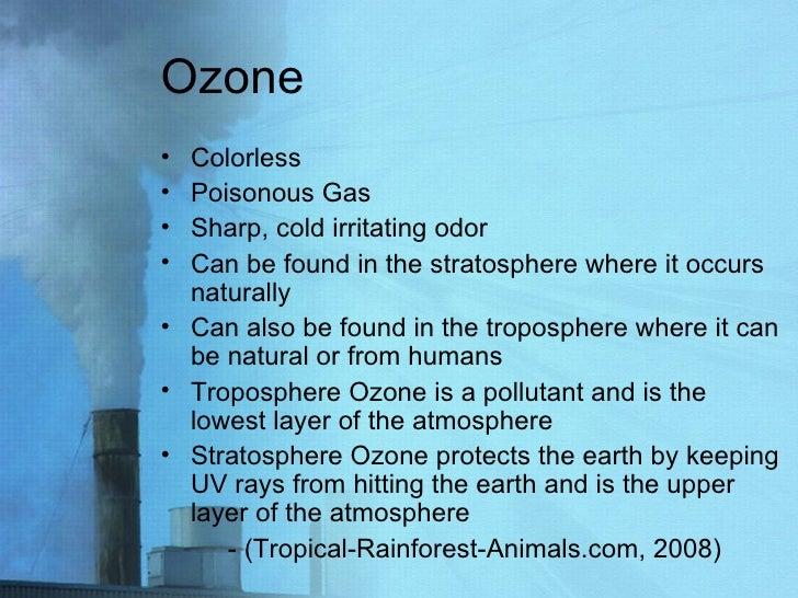 Ozone <ul><li>Colorless </li></ul><ul><li>Poisonous Gas </li></ul><ul><li>Sharp, cold irritating odor </li></ul><ul><li>Ca...