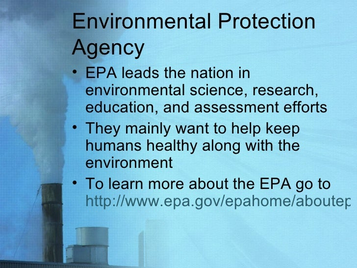Environmental Protection Agency <ul><li>EPA leads the nation in environmental science, research, education, and assessment...