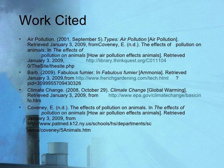 Work Cited <ul><li>Air Pollution. (2001, September 5). Types: Air Pollution  [Air Pollution].  Retrieved January 3, 2009, ...