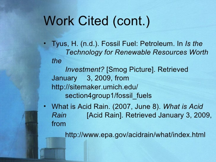 Work Cited (cont.) <ul><li>Tyus, H. (n.d.). Fossil Fuel: Petroleum. In  Is the  Technology for Renewable Resources Worth t...
