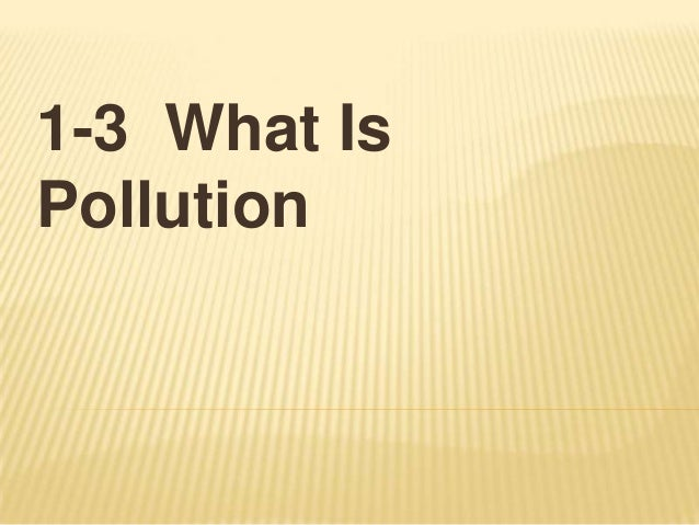 1-3 What IsPollution