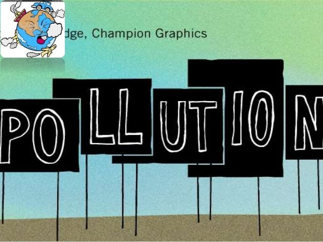 OVERVIEW Definition of Pollution Types of Pollution : Air Pollution : a. Introduction c. Effects b. Causes d. Preventio...